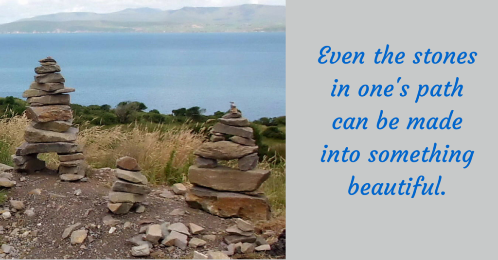 Even the stones in one's path can be made into something beautiful.