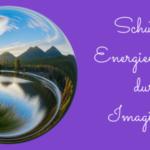 Schutz vor Energievampiren durch Imagination