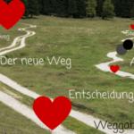 Weggabelung, Entscheidung, Abschied und der neue Weg