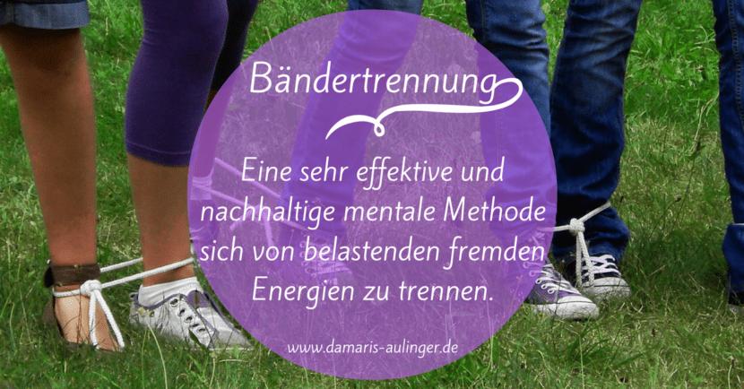 baendertrennung-eine-effektive-mentale-methode-um-sich-von-belastenden-fremden-energien-zu-trennen