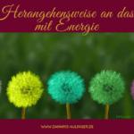 Meine Herangehensweise an das Arbeiten mit Energie