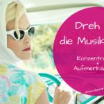 Dreh mal die Musik leise – Konzentration und Aufmerksamkeit