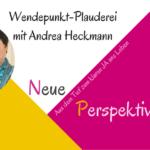 (NP4) Wendepunkt-Plauderei mit Andrea Heckmann