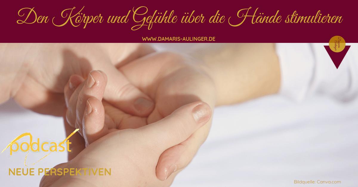 Den Körper und Gefühle über die Hände stimulieren